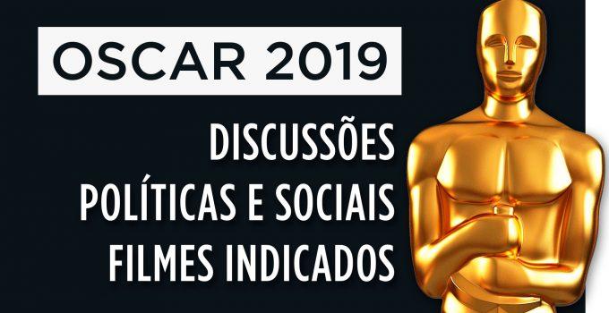 Oscar 2019 – As discussões políticas e sociais dos filmes indicados