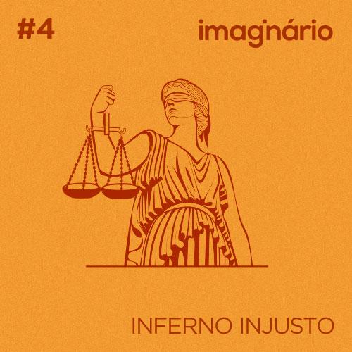 Imaginário #4 – Inferno Injusto