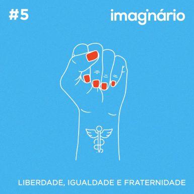 Imaginário #5 – Liberdade, Igualdade e Fraternidade